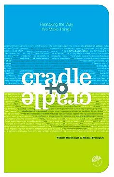 cradle to cradle remaking the way we make things